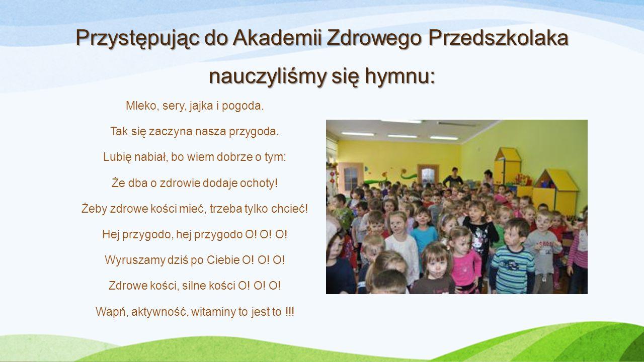 Przystępując do Akademii Zdrowego Przedszkolaka nauczyliśmy się hymnu: Mleko, sery, jajka i pogoda.