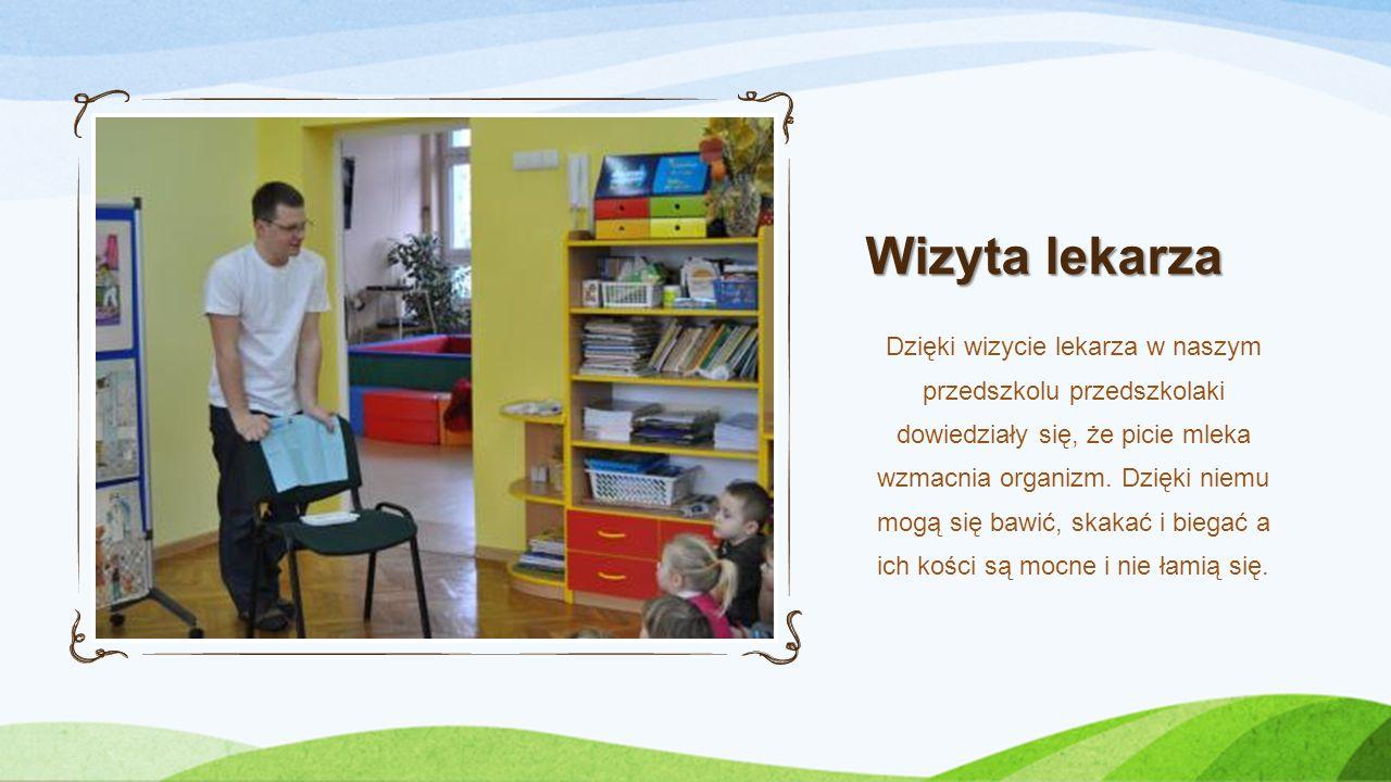 Wizyta lekarza Dzięki wizycie lekarza w naszym przedszkolu przedszkolaki dowiedziały się, że picie mleka wzmacnia organizm.