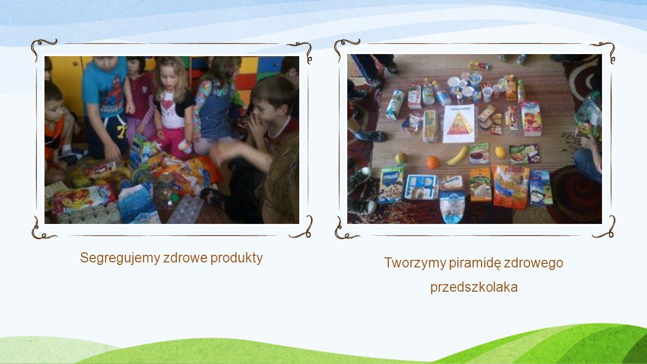 Segregujemy zdrowe produkty Tworzymy piramidę zdrowego przedszkolaka
