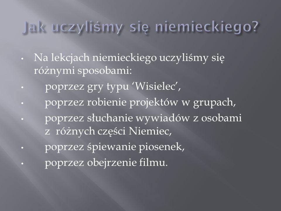 Na lekcjach niemieckiego uczyliśmy się różnymi sposobami: poprzez gry typu Wisielec, poprzez robienie projektów w grupach, poprzez słuchanie wywiadów