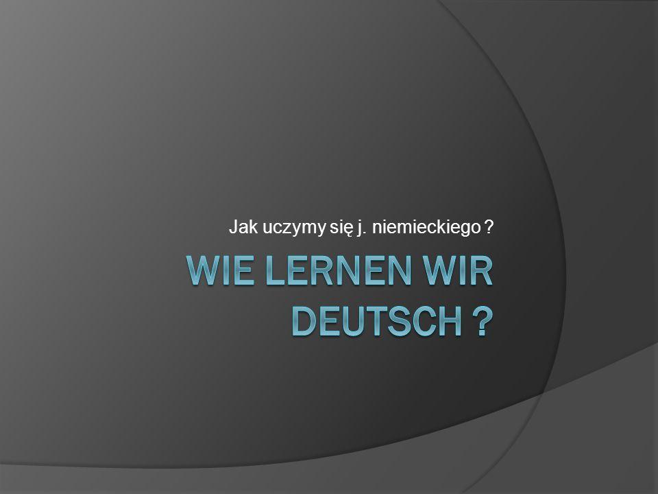 Jak uczymy się j. niemieckiego ?