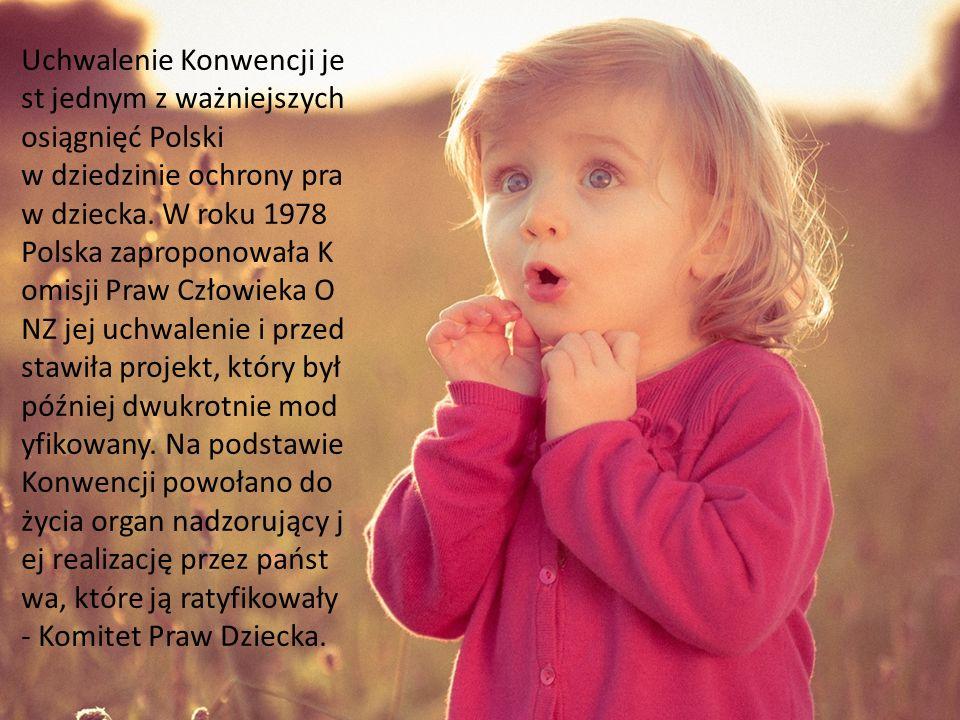 Uchwalenie Konwencji je st jednym z ważniejszych osiągnięć Polski w dziedzinie ochrony pra w dziecka.