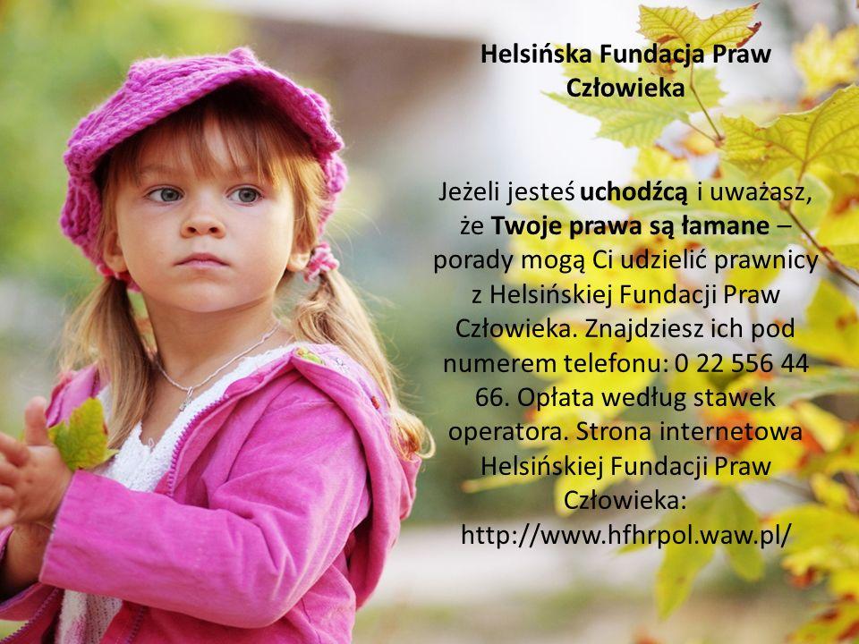 Helsińska Fundacja Praw Człowieka Jeżeli jesteś uchodźcą i uważasz, że Twoje prawa są łamane – porady mogą Ci udzielić prawnicy z Helsińskiej Fundacji Praw Człowieka.