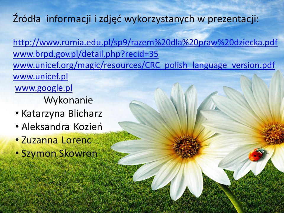 Wykonanie Katarzyna Blicharz Aleksandra Kozień Zuzanna Lorenc Szymon Skowron Źródła informacji i zdjęć wykorzystanych w prezentacji: http://www.rumia.edu.pl/sp9/razem%20dla%20praw%20dziecka.pdf www.brpd.gov.pl/detail.php?recid=35 www.unicef.org/magic/resources/CRC_polish_language_version.pdf www.unicef.pl www.unicef.pl www.google.plwww.google.pl