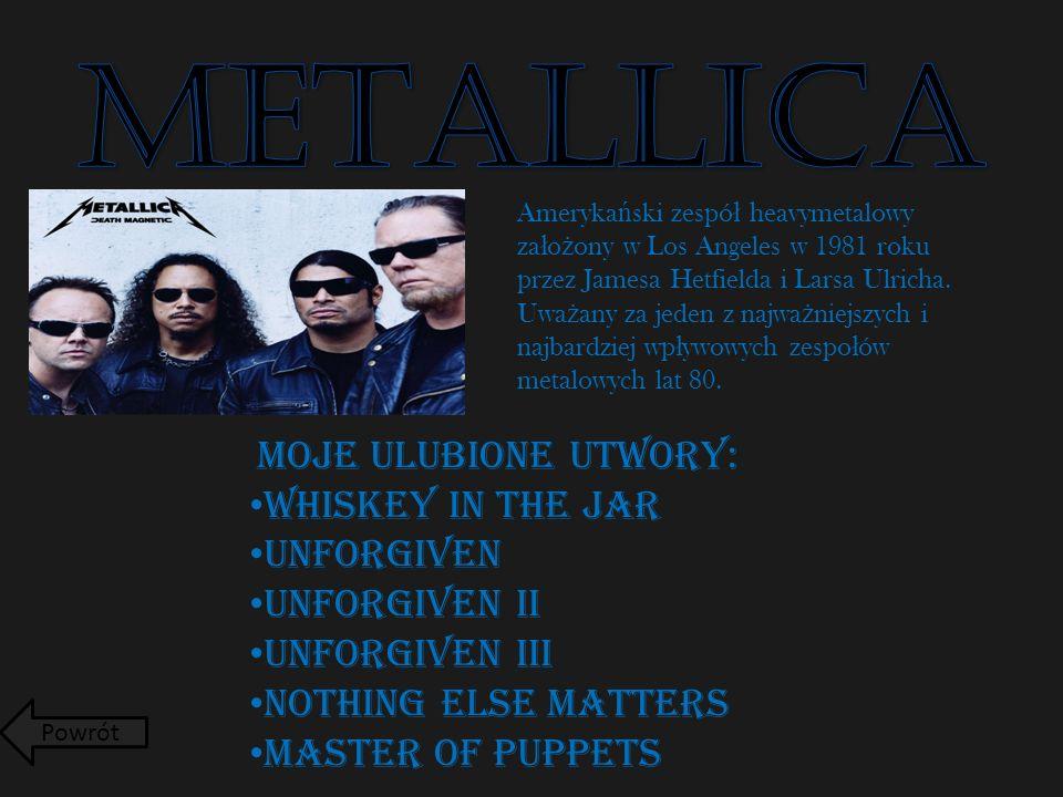 Ameryka ń ski zespó ł heavymetalowy za ł o ż ony w Los Angeles w 1981 roku przez Jamesa Hetfielda i Larsa Ulricha.