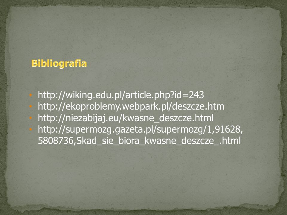 http://wiking.edu.pl/article.php?id=243 http://ekoproblemy.webpark.pl/deszcze.htm http://niezabijaj.eu/kwasne_deszcze.html http://supermozg.gazeta.pl/