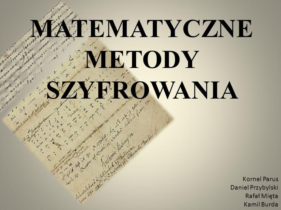 MATEMATYCZNE METODY SZYFROWANIA Kornel Parus Daniel Przybylski Rafał Mięta Kamil Burda