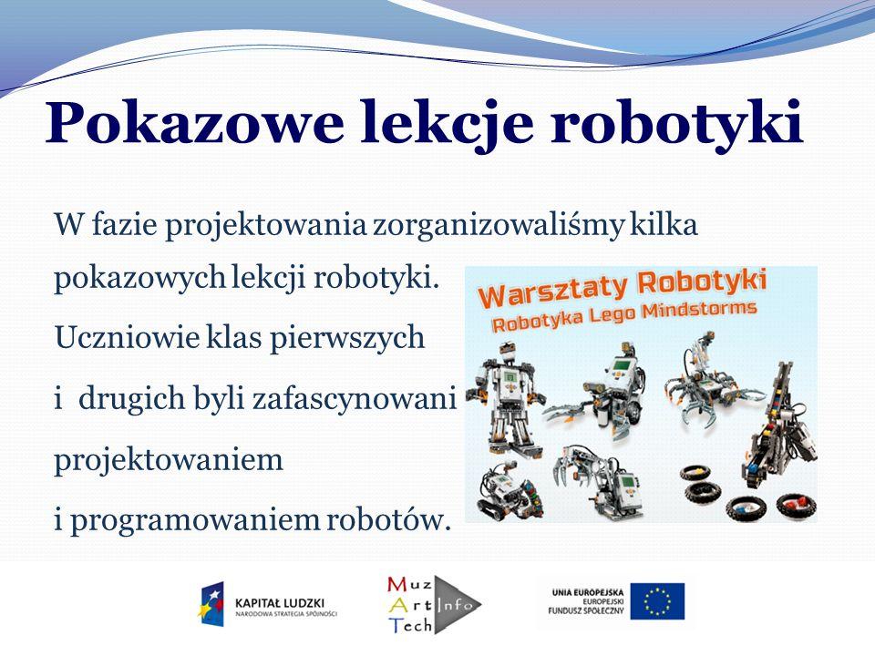 Pokazowe lekcje robotyki W fazie projektowania zorganizowaliśmy kilka pokazowych lekcji robotyki. Uczniowie klas pierwszych i drugich byli zafascynowa