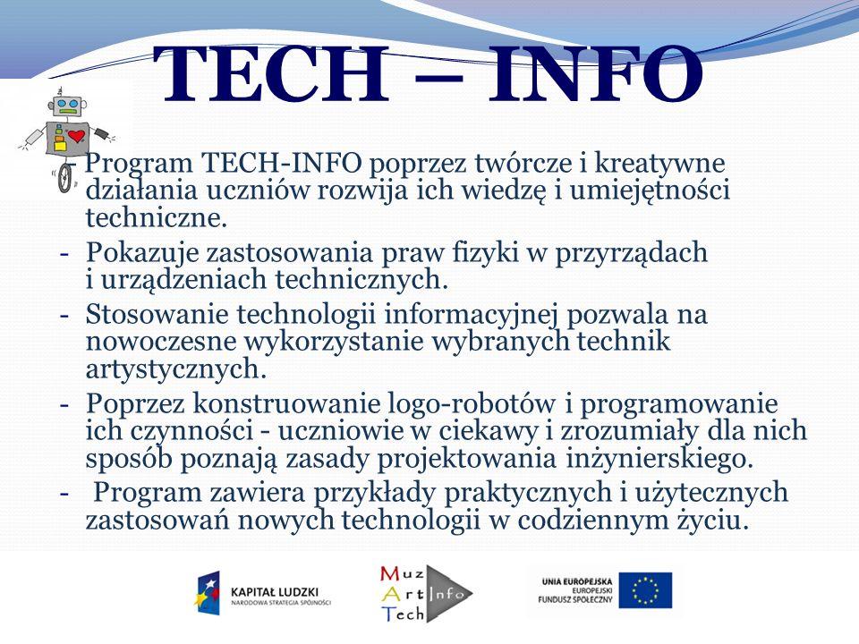 TECH – INFO - Program TECH-INFO poprzez twórcze i kreatywne działania uczniów rozwija ich wiedzę i umiejętności techniczne. - Pokazuje zastosowania pr