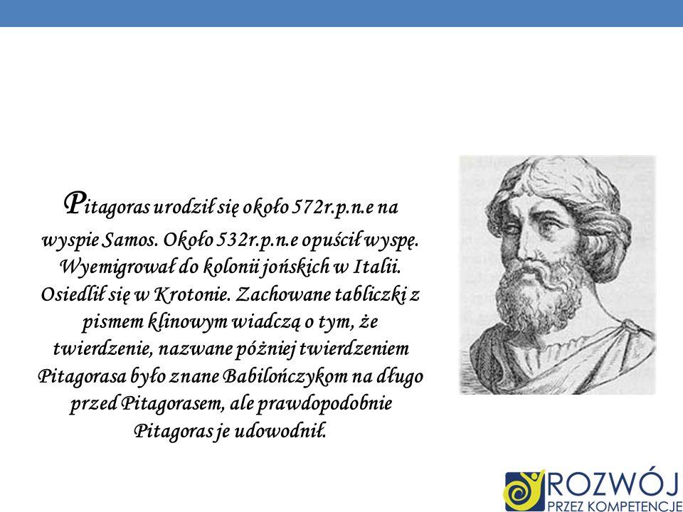 P itagoras urodził się około 572r.p.n.e na wyspie Samos.