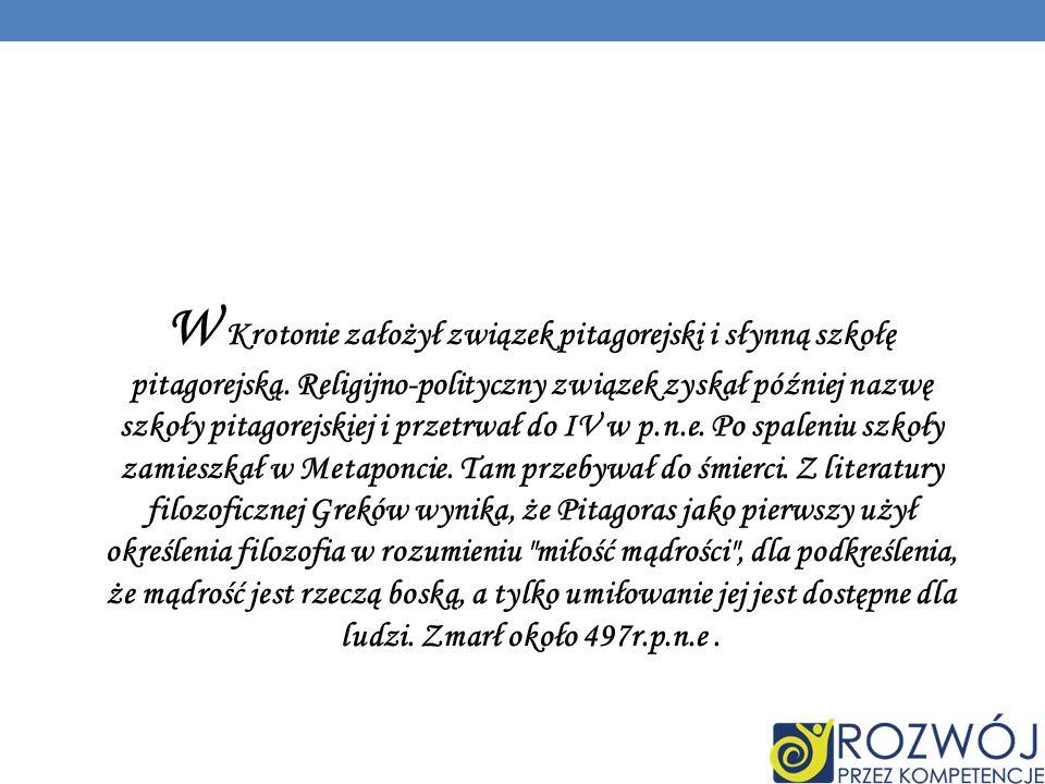 W Krotonie założył związek pitagorejski i słynną szkołę pitagorejską.
