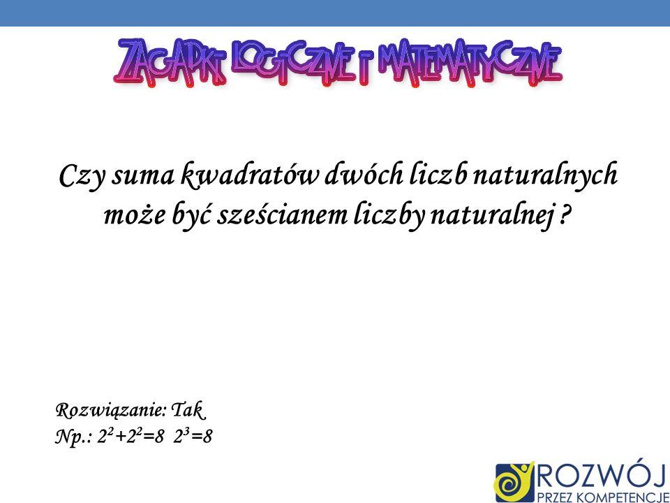 Czy suma kwadratów dwóch liczb naturalnych może być sześcianem liczby naturalnej .