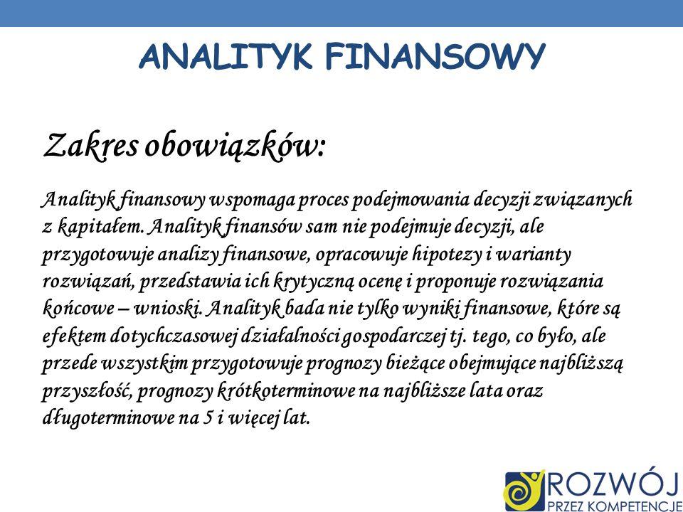 Zakres obowiązków: Analityk finansowy wspomaga proces podejmowania decyzji związanych z kapitałem.