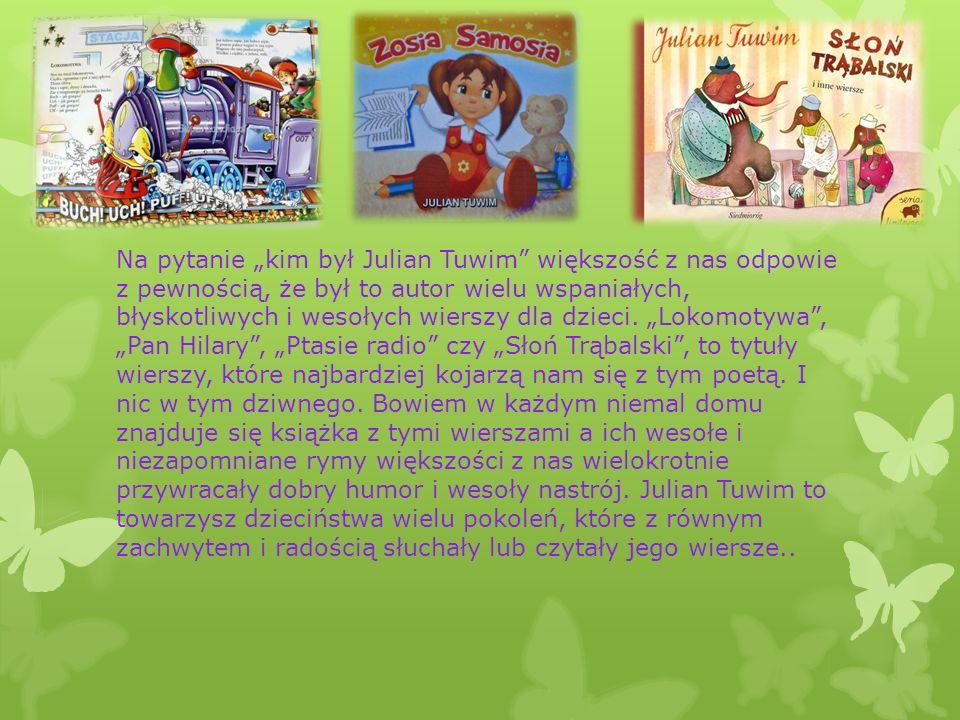 Na pytanie kim był Julian Tuwim większość z nas odpowie z pewnością, że był to autor wielu wspaniałych, błyskotliwych i wesołych wierszy dla dzieci.