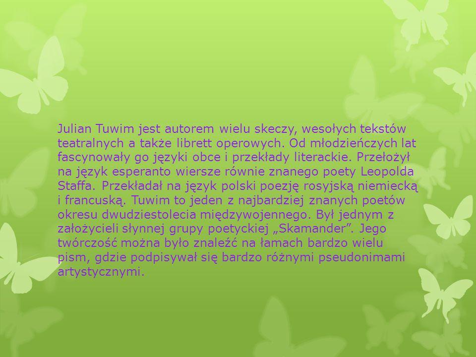 Julian Tuwim jest autorem wielu skeczy, wesołych tekstów teatralnych a także librett operowych.