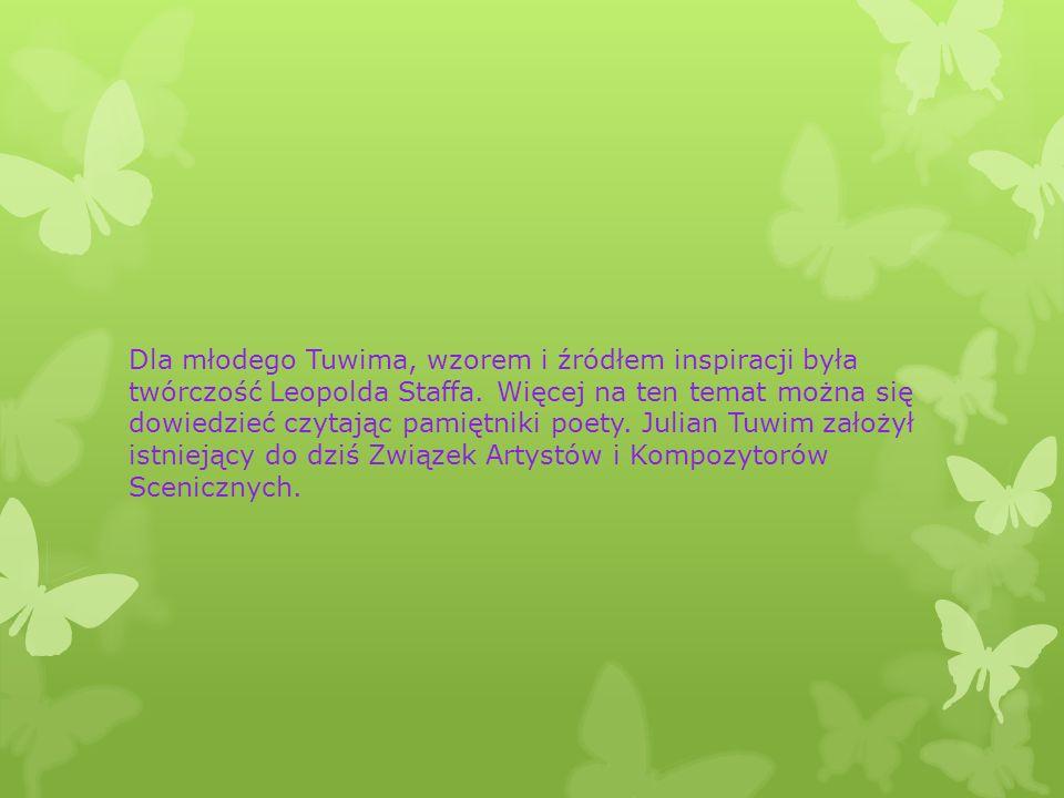 Dla młodego Tuwima, wzorem i źródłem inspiracji była twórczość Leopolda Staffa.