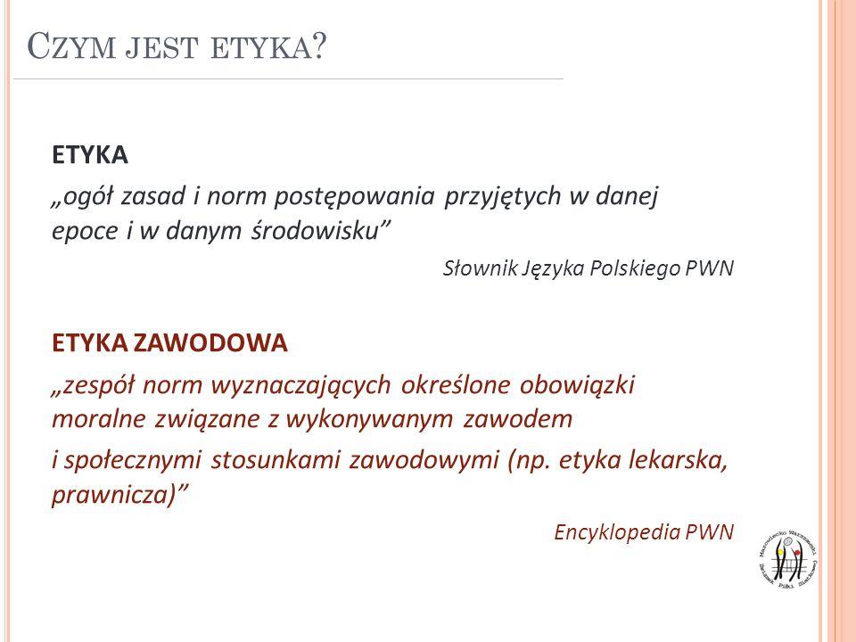 C ZYM JEST ETYKA ? ETYKA ogół zasad i norm postępowania przyjętych w danej epoce i w danym środowisku Słownik Języka Polskiego PWN ETYKA ZAWODOWA zesp