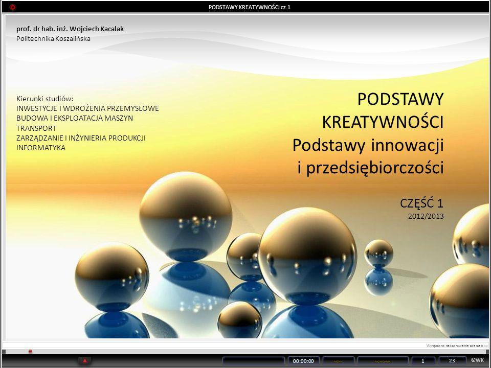 ©WK 00:00:00 --:----.--.---- 1 23 PODSTAWY KREATYWNOŚCI cz.1 prof. dr hab. inż. Wojciech Kacalak Politechnika Koszalińska PODSTAWY KREATYWNOŚCI Podsta