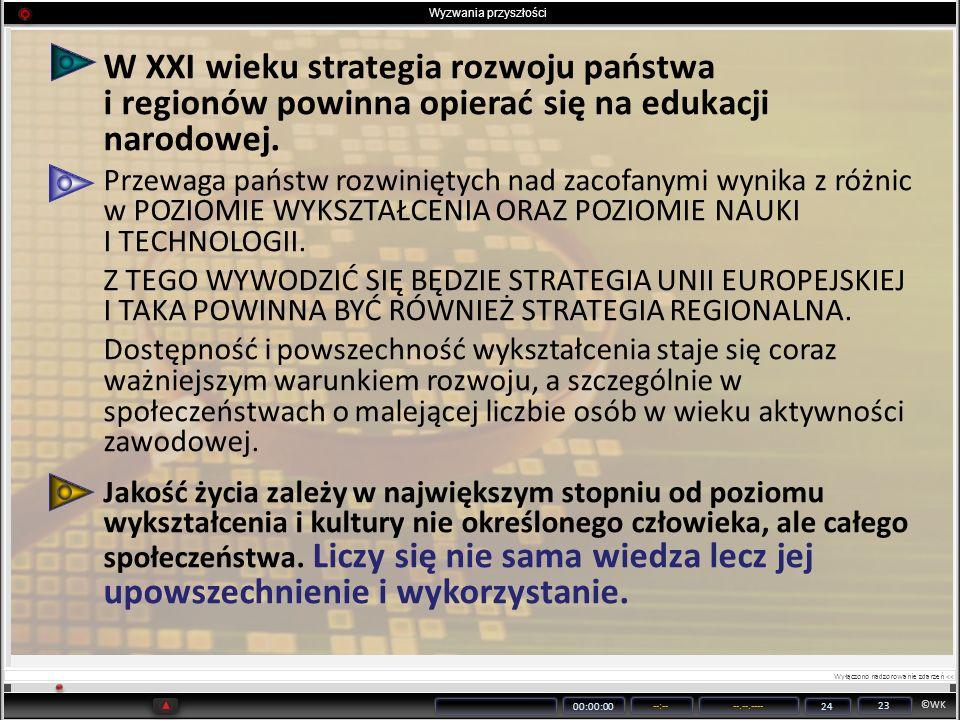 ©WK 00:00:00 --:----.--.---- 24 23 W XXI wieku strategia rozwoju państwa i regionów powinna opierać się na edukacji narodowej. Przewaga państw rozwini