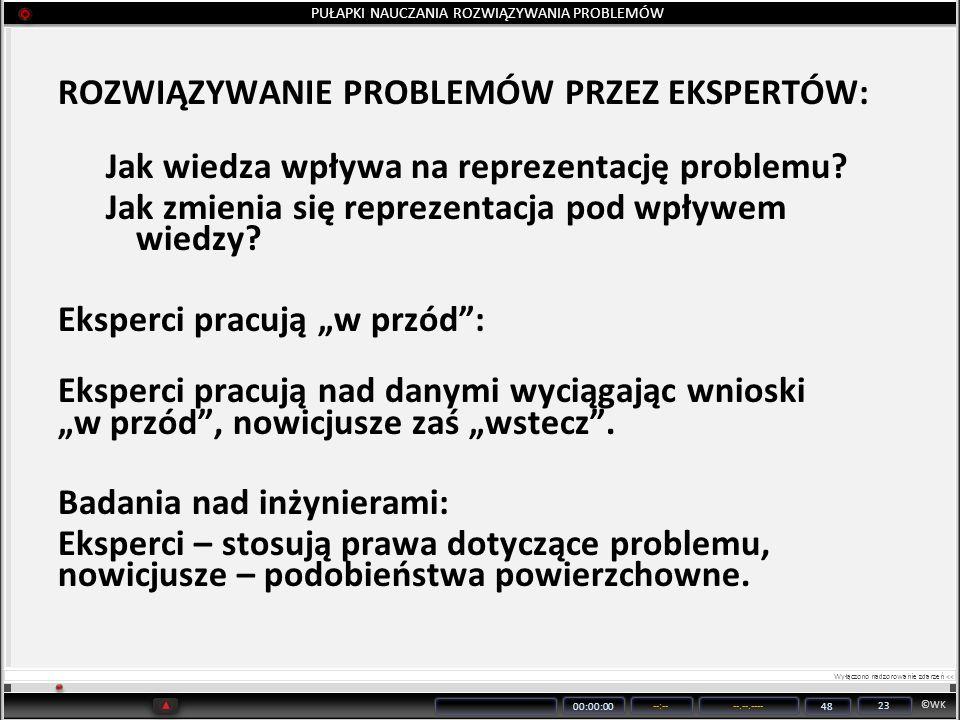 ©WK 00:00:00 --:----.--.---- 48 23 PUŁAPKI NAUCZANIA ROZWIĄZYWANIA PROBLEMÓW ROZWIĄZYWANIE PROBLEMÓW PRZEZ EKSPERTÓW: Jak wiedza wpływa na reprezentac