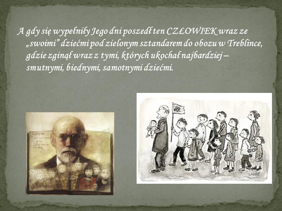 A gdy się wypełniły Jego dni poszedł ten CZŁOWIEK wraz ze swoimi dziećmi pod zielonym sztandarem do obozu w Treblince, gdzie zginął wraz z tymi, który