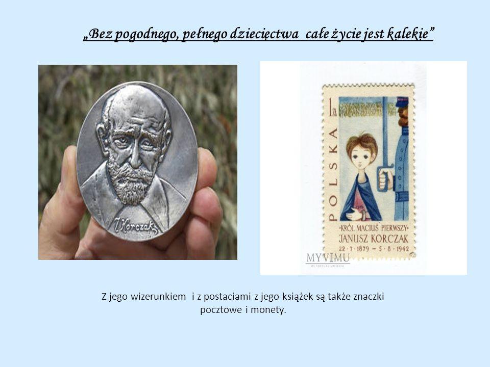 Bez pogodnego, pełnego dziecięctwa całe życie jest kalekie Z jego wizerunkiem i z postaciami z jego książek są także znaczki pocztowe i monety.