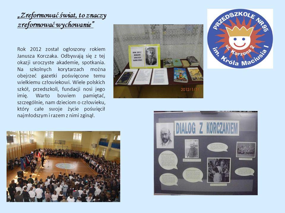 Zreformować świat, to znaczy zreformować wychowanie Rok 2012 został ogłoszony rokiem Janusza Korczaka. Odbywają się z tej okazji uroczyste akademie, s