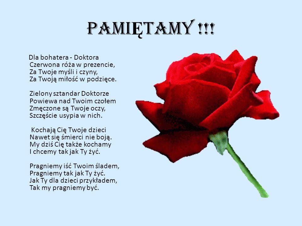 PAMI Ę TAMY !!! Dla bohatera - Doktora Czerwona róża w prezencie, Za Twoje myśli i czyny, Za Twoją miłość w podzięce. Zielony sztandar Doktorze Powiew