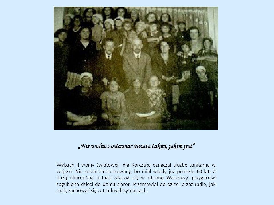 Nie wolno zostawiać świata takim, jakim jest Wybuch II wojny światowej dla Korczaka oznaczał służbę sanitarną w wojsku. Nie został zmobilizowany, bo m