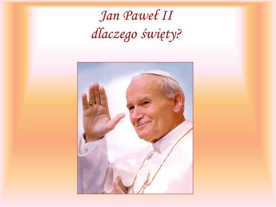 Jan Paweł II dlaczego święty?