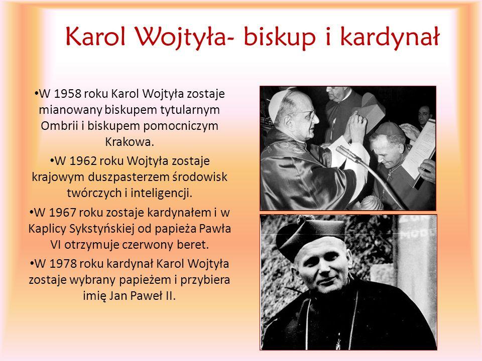 Karol Wojtyła- biskup i kardynał W 1958 roku Karol Wojtyła zostaje mianowany biskupem tytularnym Ombrii i biskupem pomocniczym Krakowa. W 1962 roku Wo
