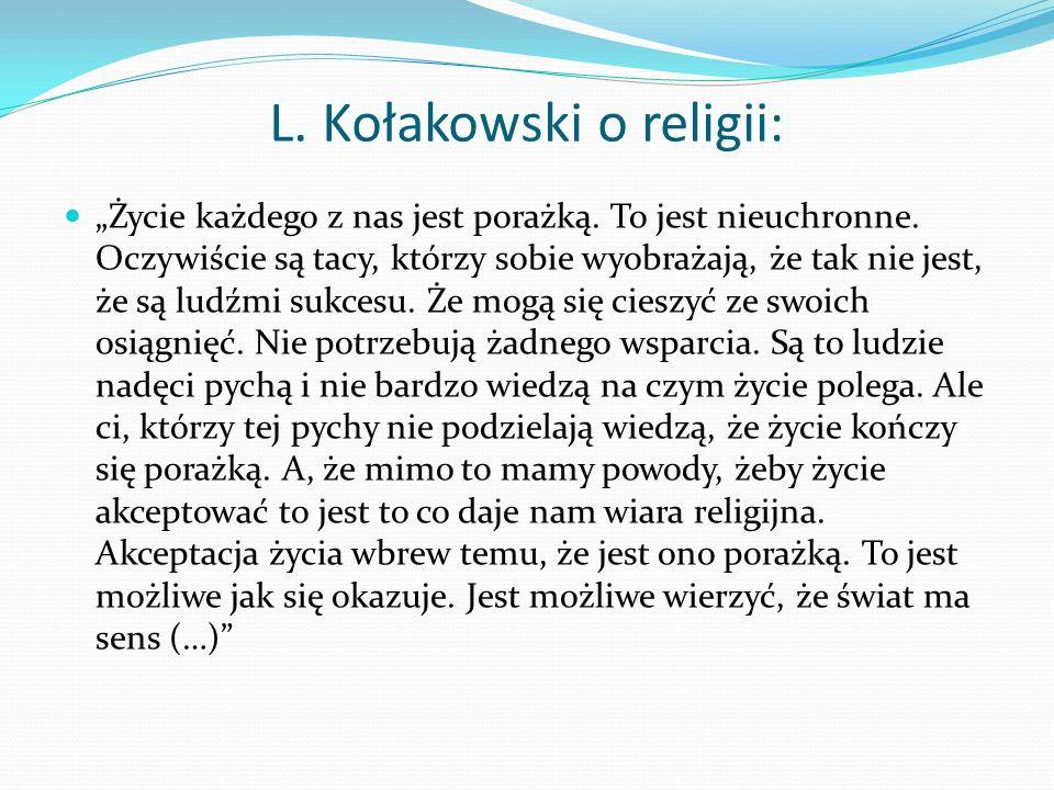 L. Kołakowski o religii: Życie każdego z nas jest porażką. To jest nieuchronne. Oczywiście są tacy, którzy sobie wyobrażają, że tak nie jest, że są lu