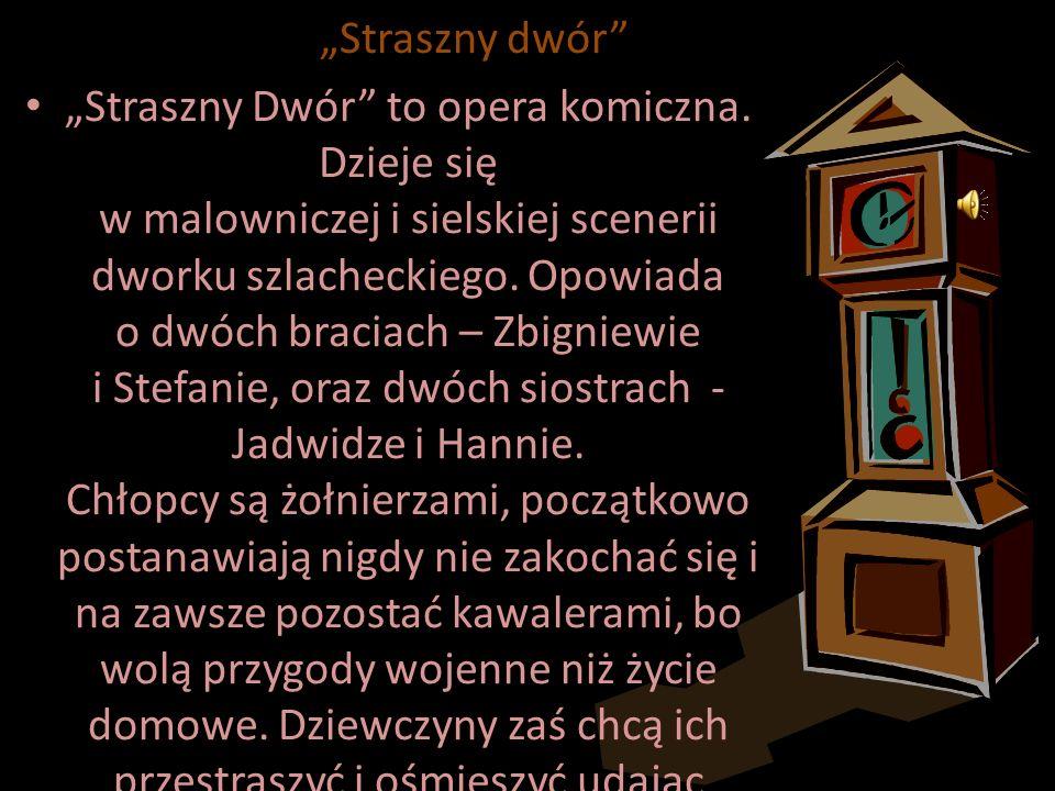 Stanisław Moniuszko Aria Skołuby z opery Straszny Dwór Ta aria jest śpiewana najniższym głosem męskim czyli basem.