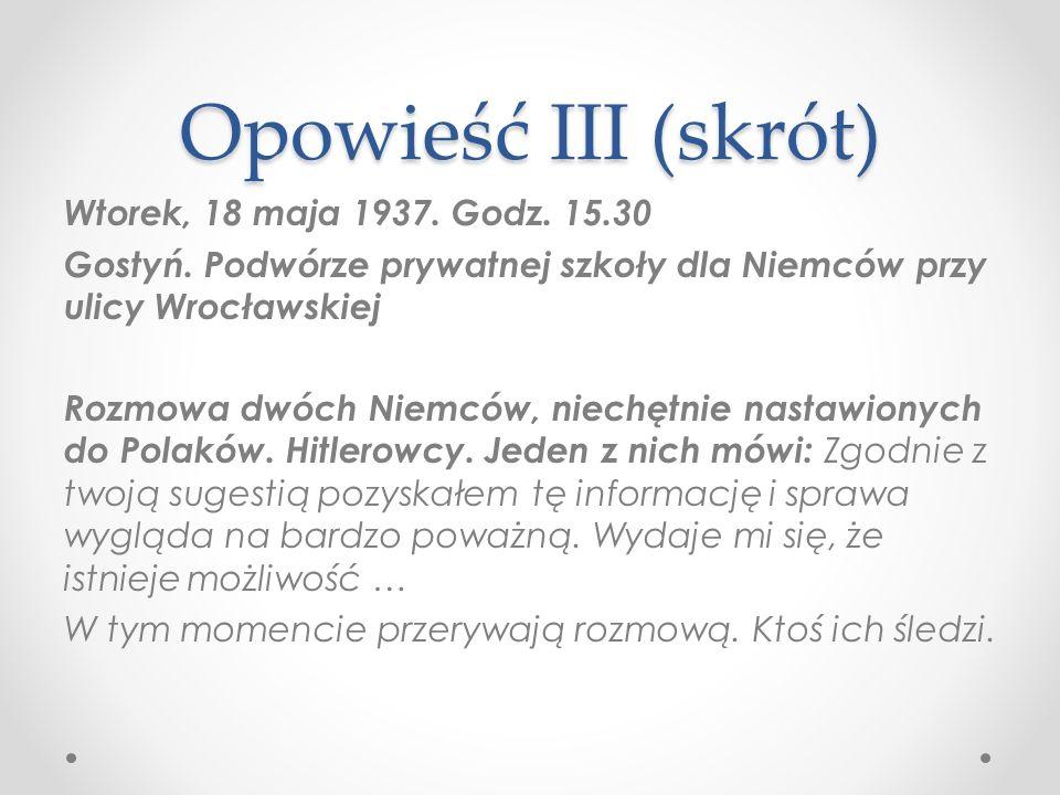 Opowieść III (skrót) Wtorek, 18 maja 1937.Godz. 15.30 Gostyń.