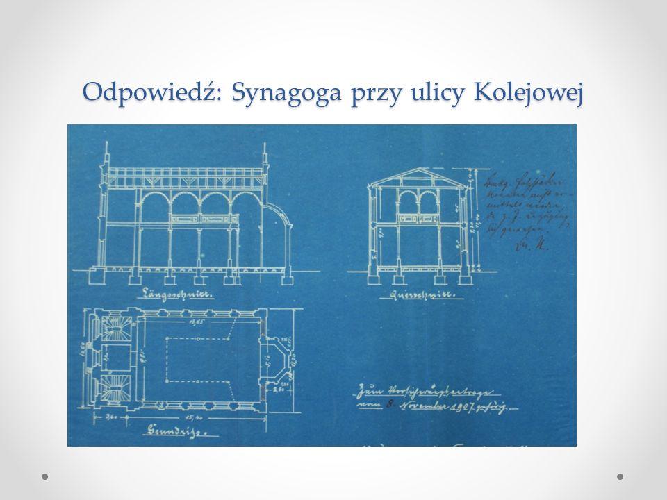Odpowiedź: Synagoga przy ulicy Kolejowej