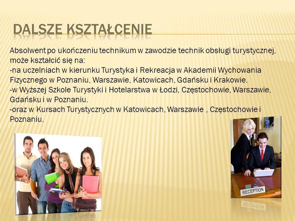 Absolwent po ukończeniu technikum w zawodzie technik obsługi turystycznej, może kształcić się na: -na uczelniach w kierunku Turystyka i Rekreacja w Akademii Wychowania Fizycznego w Poznaniu, Warszawie, Katowicach, Gdańsku i Krakowie.