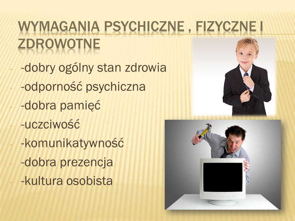 - -dobry ogólny stan zdrowia - -odporność psychiczna - -dobra pamięć - -uczciwość - -komunikatywność - -dobra prezencja - -kultura osobista