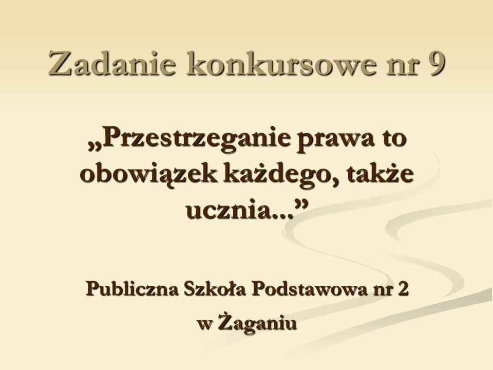 Zadanie konkursowe nr 9 Przestrzeganie prawa to obowiązek każdego, także ucznia... Publiczna Szkoła Podstawowa nr 2 w Żaganiu