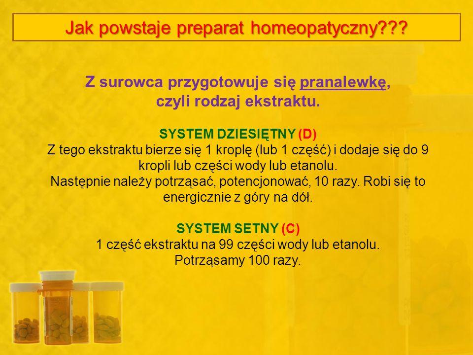 Jak powstaje preparat homeopatyczny??? Z surowca przygotowuje się pranalewkę, czyli rodzaj ekstraktu. SYSTEM DZIESIĘTNY (D) Z tego ekstraktu bierze si