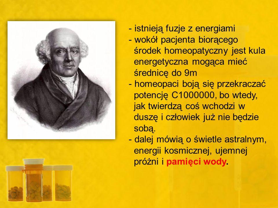 - istnieją fuzje z energiami - wokół pacjenta biorącego środek homeopatyczny jest kula energetyczna mogąca mieć średnicę do 9m - homeopaci boją się pr