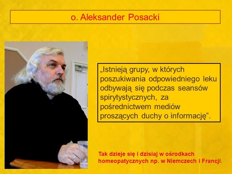 o. Aleksander Posacki Istnieją grupy, w których poszukiwania odpowiedniego leku odbywają się podczas seansów spirytystycznych, za pośrednictwem mediów