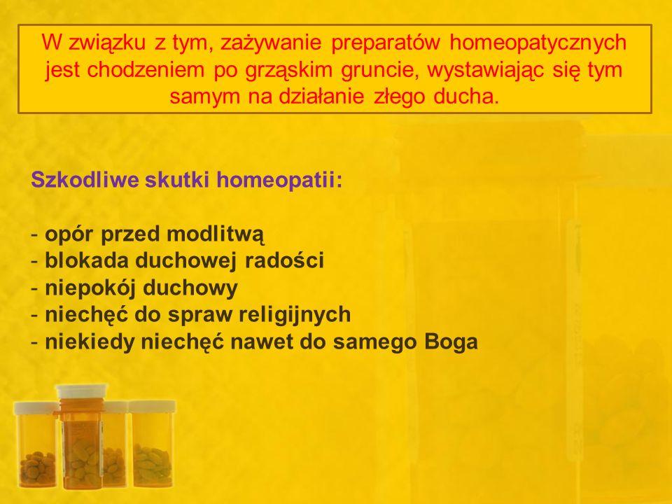 W związku z tym, zażywanie preparatów homeopatycznych jest chodzeniem po grząskim gruncie, wystawiając się tym samym na działanie złego ducha. Szkodli