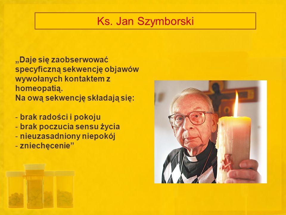 Ks. Jan Szymborski Daje się zaobserwować specyficzną sekwencję objawów wywołanych kontaktem z homeopatią. Na ową sekwencję składają się: - brak radośc