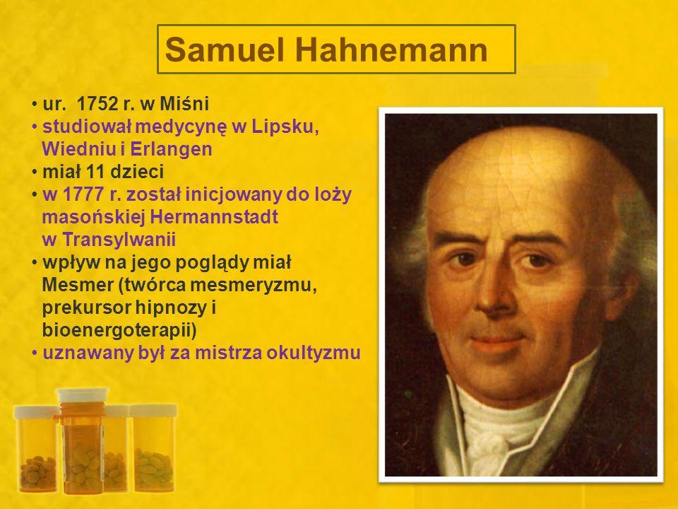 Samuel Hahnemann ur. 1752 r. w Miśni studiował medycynę w Lipsku, Wiedniu i Erlangen miał 11 dzieci w 1777 r. został inicjowany do loży masońskiej Her