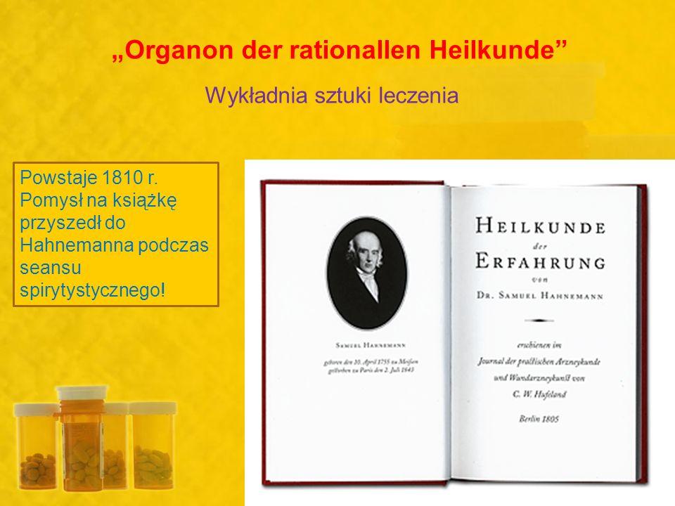 Organon der rationallen Heilkunde Wykładnia sztuki leczenia Powstaje 1810 r. Pomysł na książkę przyszedł do Hahnemanna podczas seansu spirytystycznego