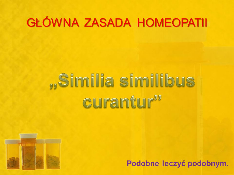 GŁÓWNA ZASADA HOMEOPATII Podobne leczyć podobnym.