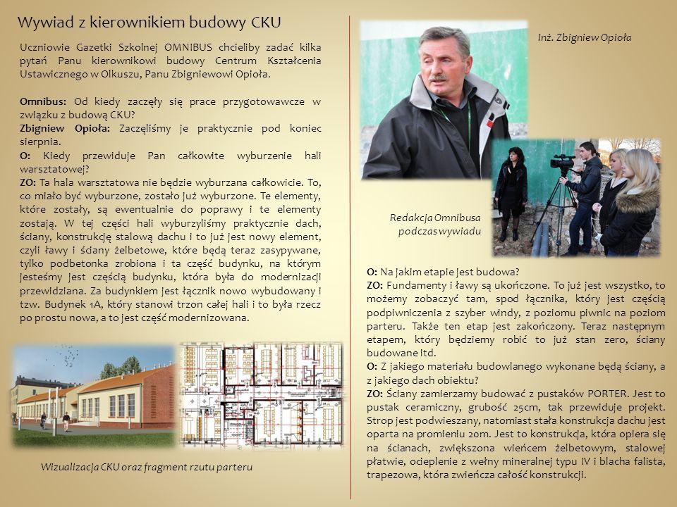 Wywiad z kierownikiem budowy CKU Uczniowie Gazetki Szkolnej OMNIBUS chcieliby zadać kilka pytań Panu kierownikowi budowy Centrum Kształcenia Ustawiczn