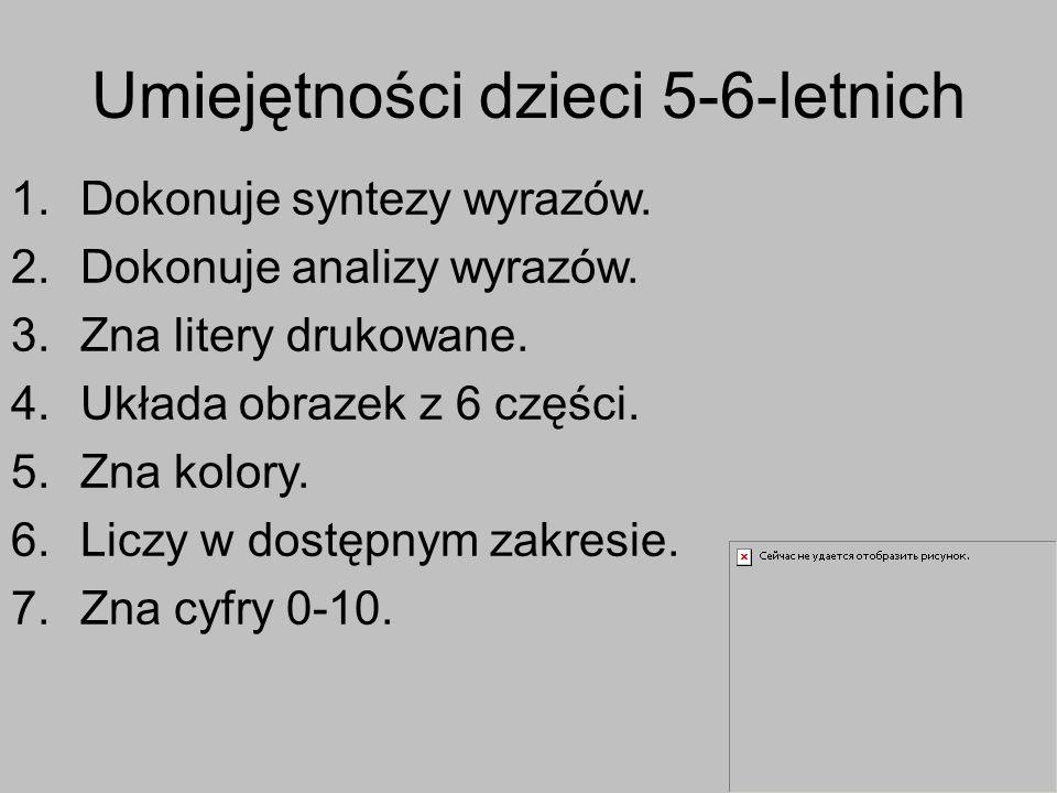 Umiejętności dzieci 5-6-letnich 1.Dokonuje syntezy wyrazów. 2.Dokonuje analizy wyrazów. 3.Zna litery drukowane. 4.Układa obrazek z 6 części. 5.Zna kol