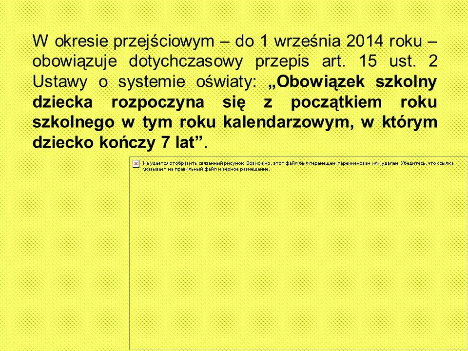 W okresie przejściowym – do 1 września 2014 roku – obowiązuje dotychczasowy przepis art. 15 ust. 2 Ustawy o systemie oświaty: Obowiązek szkolny dzieck