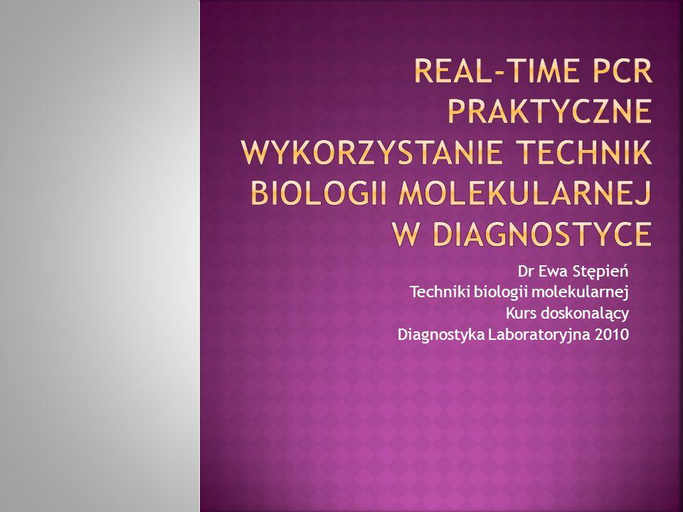Dr Ewa Stępień Techniki biologii molekularnej Kurs doskonalący Diagnostyka Laboratoryjna 2010